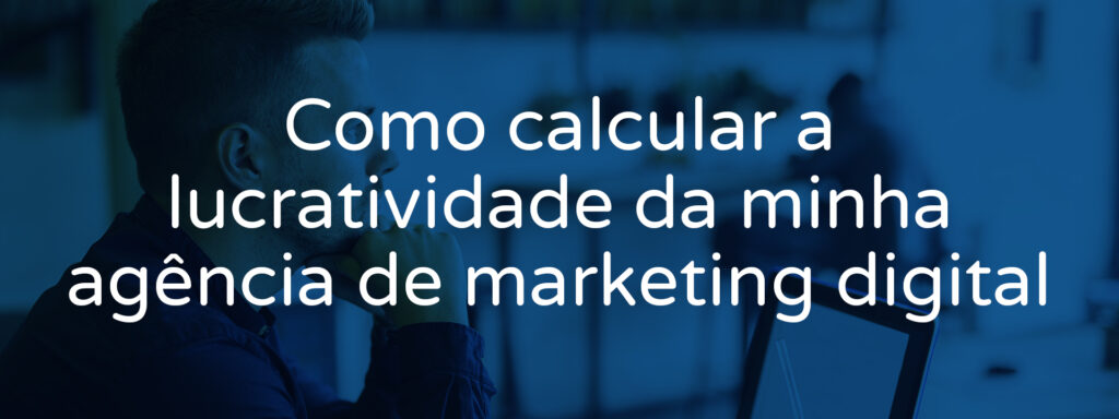 como-calcular-lucratividade-da-agencia-de-marketing-digital