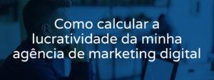 como-calcular-lucratividade-da-agencia-de-marketing-digital