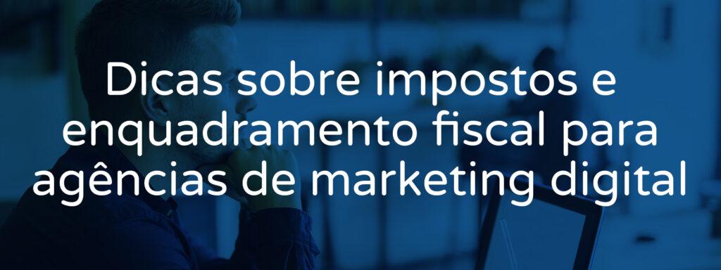 dicas-sobre-impostos-e-enquadramento-fiscal-para-agencias-de-marketing-digital