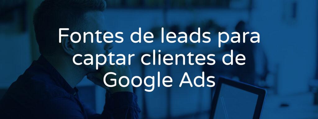 fontes-de-leads-para-captar-clientes-de-google-ads