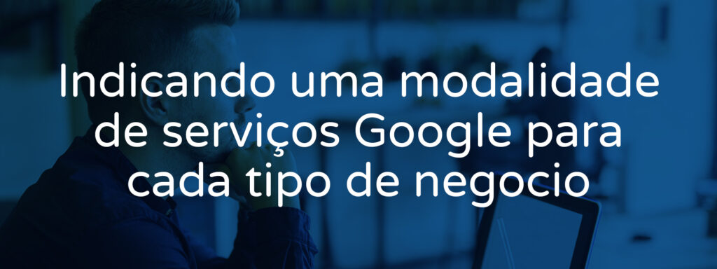 indicando-uma-modalidade-de-servicos-google-para-cada-tipo-de-negocio