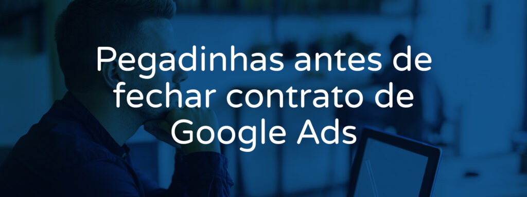 pegadinhas-antes-de-fechar-contrato-de-google-ads