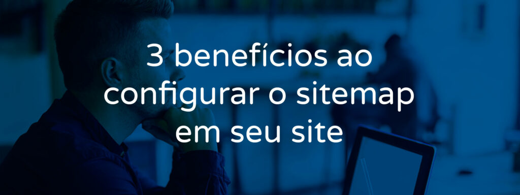 3-beneficios-ao-configurar-o-sitemap-em-seu-site