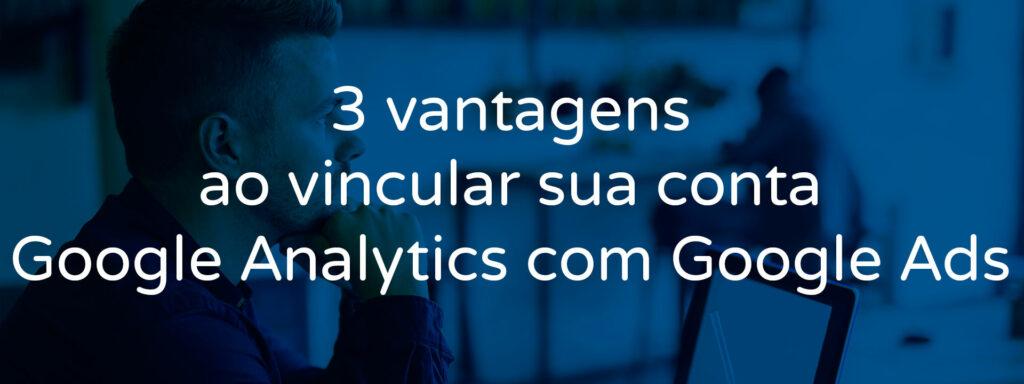 3-vantagens-ao-vincular-sua-conta-google-analytics-com-google-ads