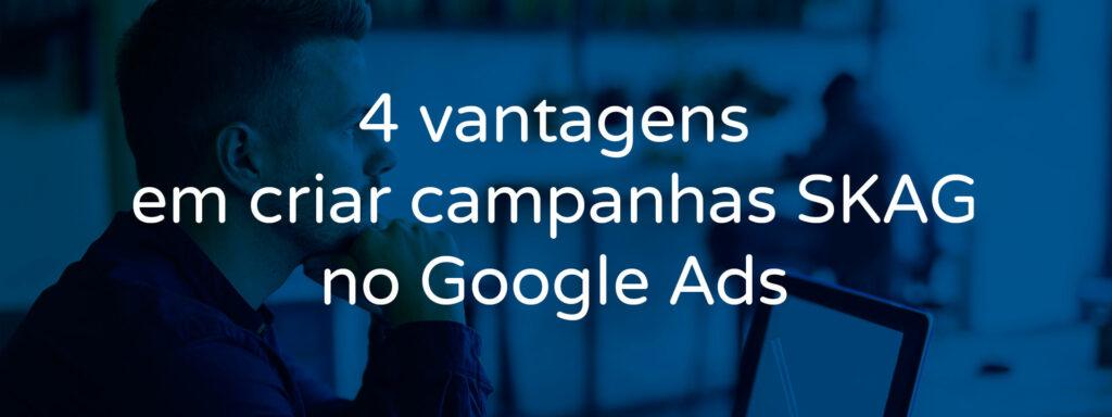 4-vantages-em-criar-campanhas-skag-no-google-ads