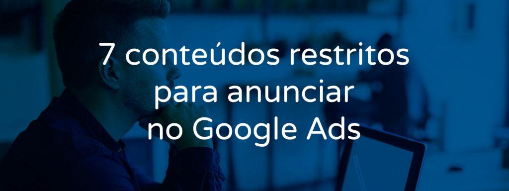 7-conteudos-restritos-para-anunciar-no-google-ads