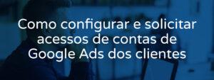 como-configurar-acessos-de-contas-de-google-ads-dos-clientes
