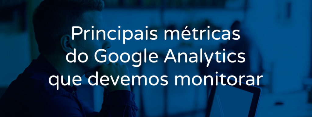 principais-metricas-do-google-analytics-que-devemos-monitorar