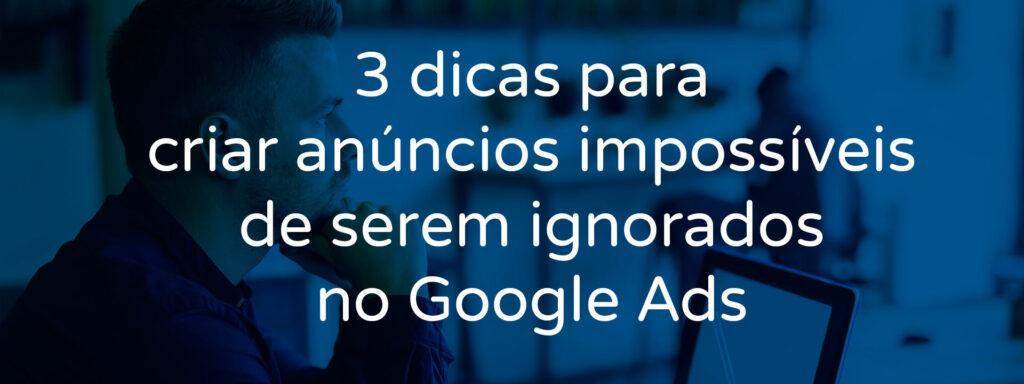 3-dicas-para-criar-anuncios-impossiveis-de-serem-ignorados-no-google-ads
