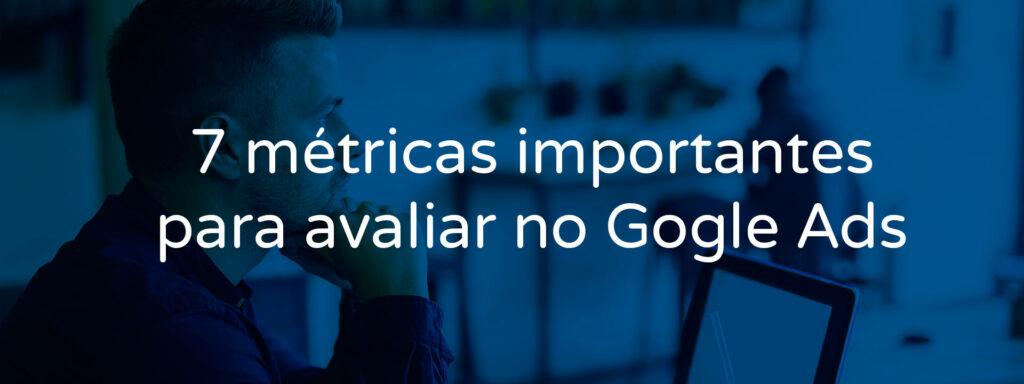 7-metricas-importantes-para-avaliar-no-google-ads