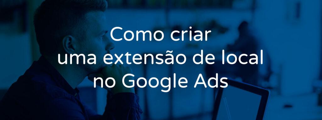 como-criar-uma-extensao-de-local-no-google-ads