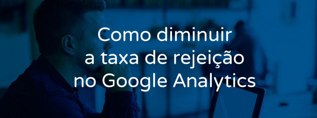 como-diminuir-a-taxa-de-rejeicao-no-google-analytics
