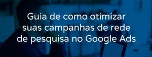 Guia de como otimizar campanhas de rede de pesquisa do Google Ads