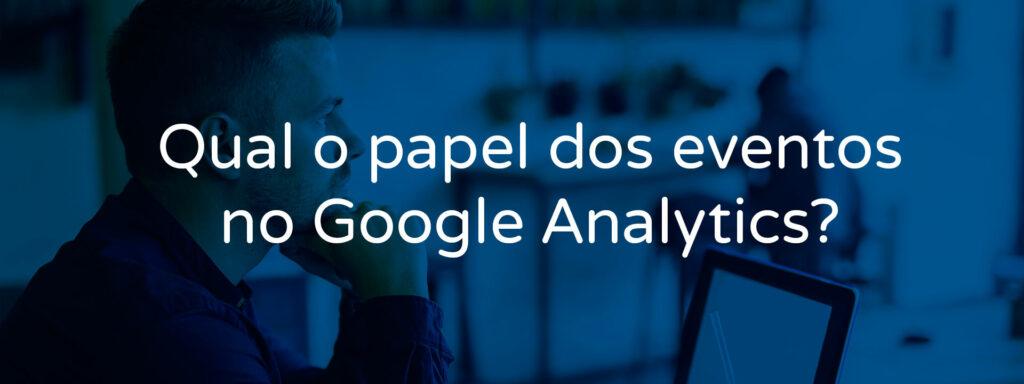 qual-o-papel-dos-eventos-no-google-analytics