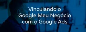 vinculando-o-google-meu-negocio-com-o-google-ads