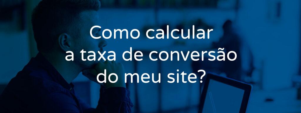 como-calcular-a-taxa-de-conversao-do-meu-site