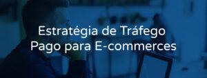 Estratégia de Tráfego Pago para E-commerces