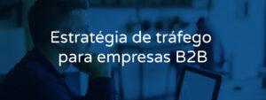 Estratégia de tráfego para empresas B2B