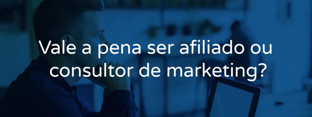 Vale a pena ser afiliado ou consultor de marketing