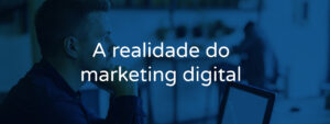 A realidade do marketing digital