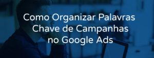 Como Organizar Palavras Chave de Campanhas no Google Ads