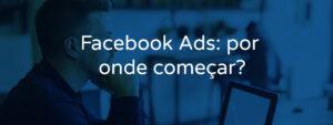 Facebook Ads: por onde começar?