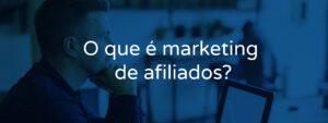 O que é marketing de afiliados?