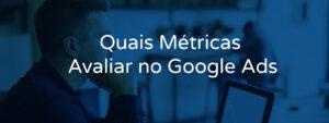 Quais Métricas Avaliar no Google Ads