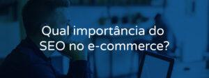 Qual importância do SEO no e-commerce?