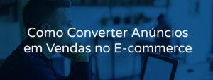 Como Converter Anúncios em Vendas no E-commerce