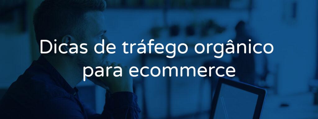 Dicas de tráfego orgânico para e-commerce